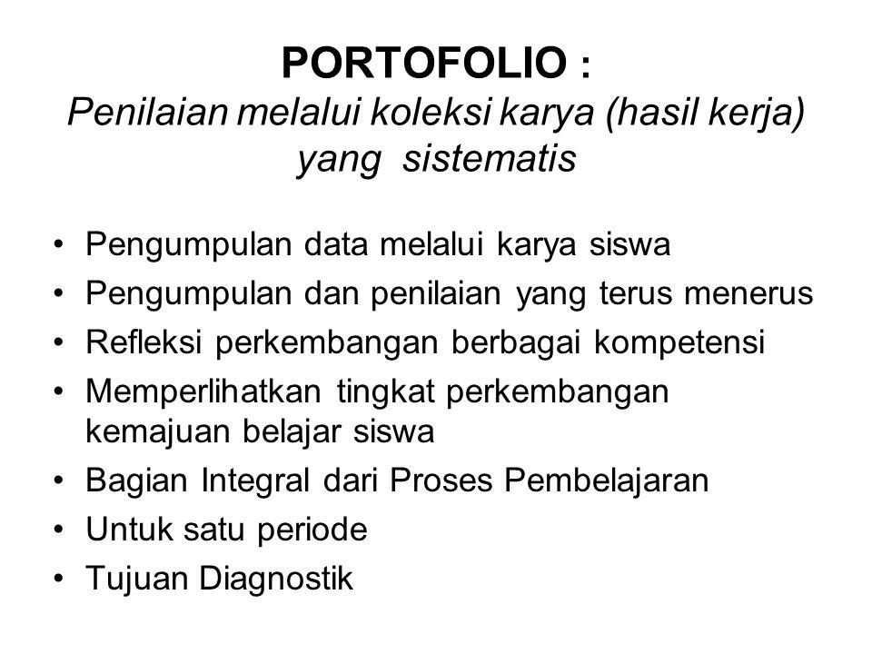 PORTOFOLIO : Penilaian melalui koleksi karya (hasil kerja) yang sistematis Pengumpulan data melalui karya siswa Pengumpulan dan penilaian yang terus m