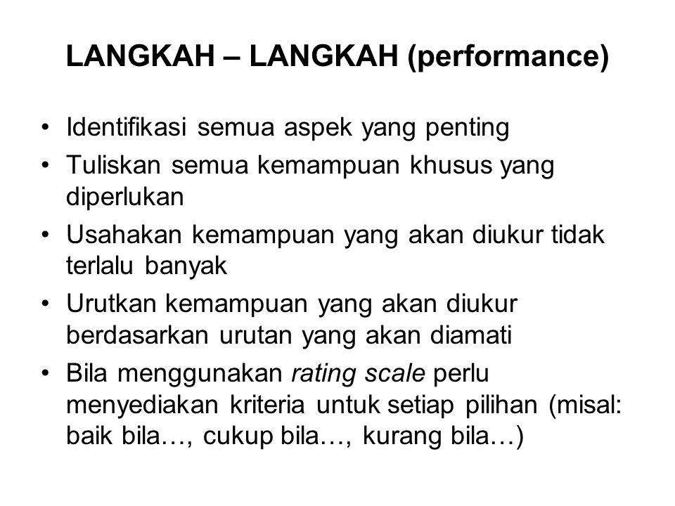 LANGKAH – LANGKAH (performance) Identifikasi semua aspek yang penting Tuliskan semua kemampuan khusus yang diperlukan Usahakan kemampuan yang akan diu