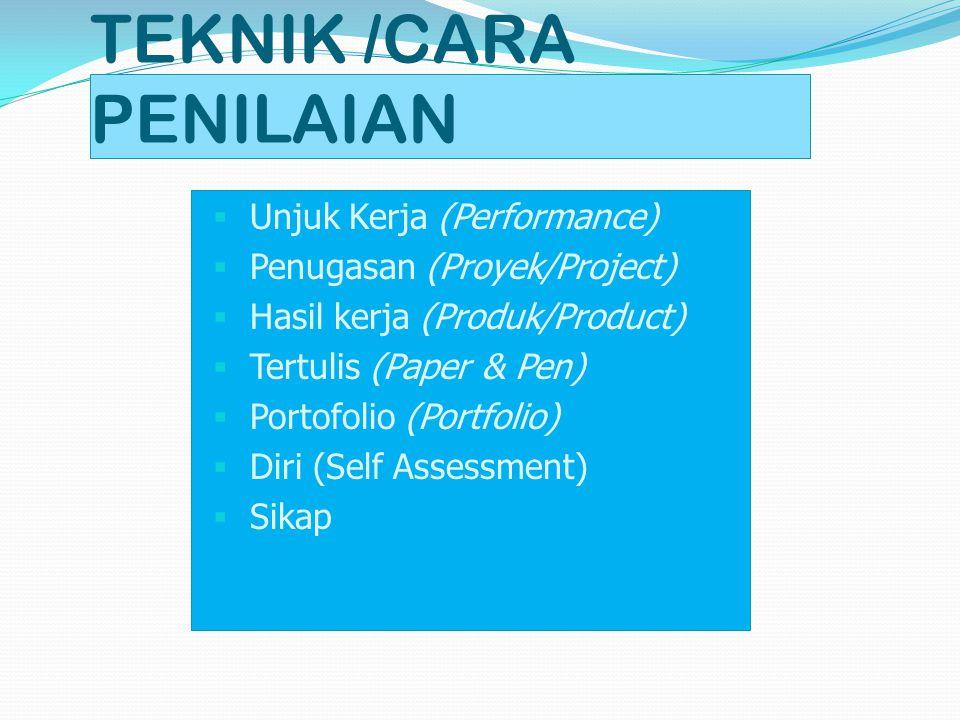 TEKNIK /CARA PENILAIAN  Unjuk Kerja (Performance)  Penugasan (Proyek/Project)  Hasil kerja (Produk/Product)  Tertulis (Paper & Pen)  Portofolio (