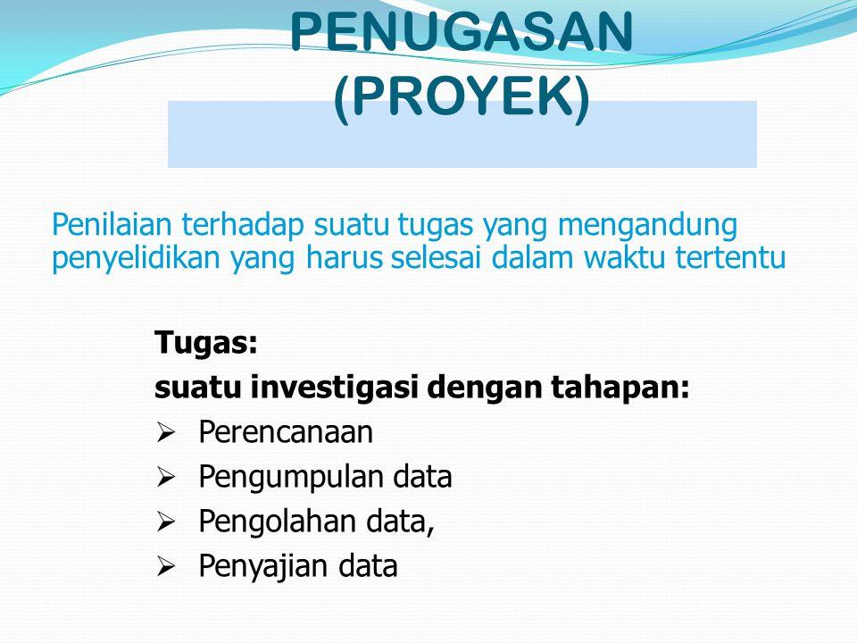 PENUGASAN (PROYEK) Tugas: suatu investigasi dengan tahapan:  Perencanaan  Pengumpulan data  Pengolahan data,  Penyajian data Penilaian terhadap su