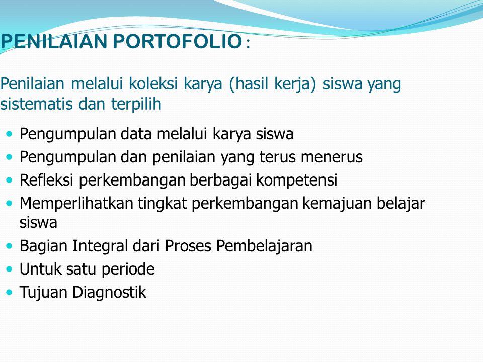 PENILAIAN PORTOFOLIO : Penilaian melalui koleksi karya (hasil kerja) siswa yang sistematis dan terpilih Pengumpulan data melalui karya siswa Pengumpul