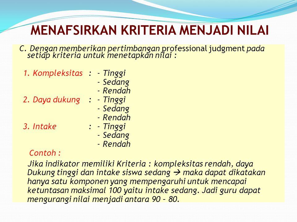 C. Dengan memberikan pertimbangan professional judgment pada setiap kriteria untuk menetapkan nilai : 1. Kompleksitas:- Tinggi - Sedang - Rendah 2. Da