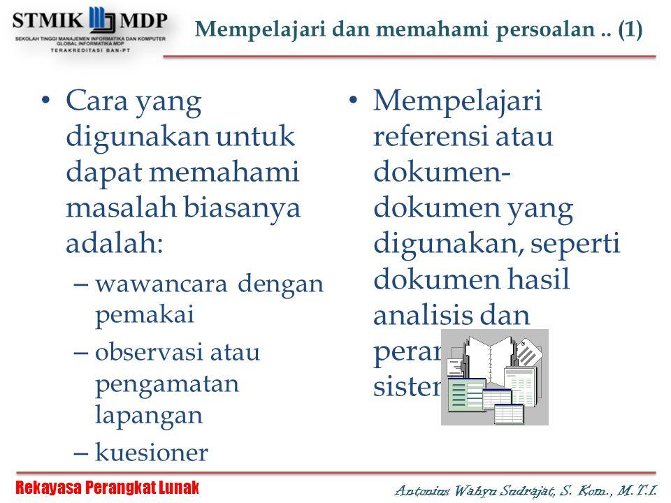 Rekayasa Perangkat Lunak Antonius Wahyu Sudrajat, S. Kom., M.T.I. Mempelajari dan memahami persoalan.. (1) Cara yang digunakan untuk dapat memahami ma