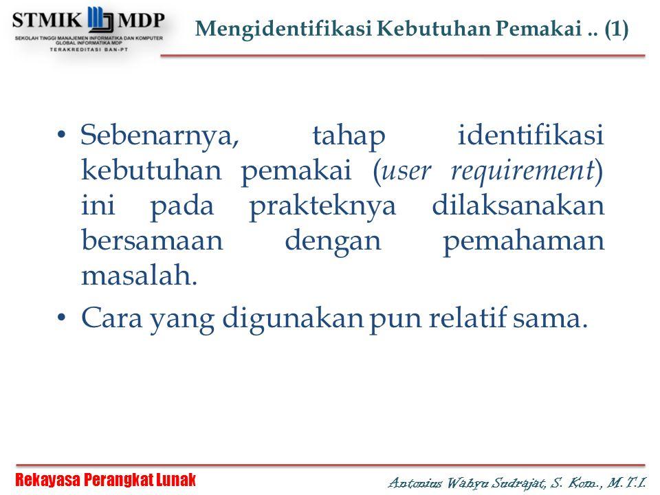 Rekayasa Perangkat Lunak Antonius Wahyu Sudrajat, S. Kom., M.T.I. Mengidentifikasi Kebutuhan Pemakai.. (1) Sebenarnya, tahap identifikasi kebutuhan pe