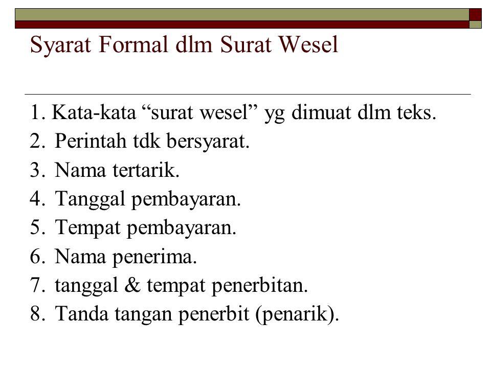 """Syarat Formal dlm Surat Wesel 1. Kata-kata """"surat wesel"""" yg dimuat dlm teks. 2.Perintah tdk bersyarat. 3.Nama tertarik. 4.Tanggal pembayaran. 5.Tempat"""