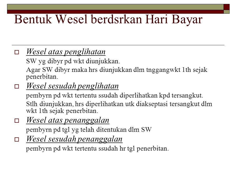 Bentuk Wesel berdsrkan Hari Bayar  Wesel atas penglihatan SW yg dibyr pd wkt diunjukkan. Agar SW dibyr maka hrs diunjukkan dlm tnggangwkt 1th sejak p