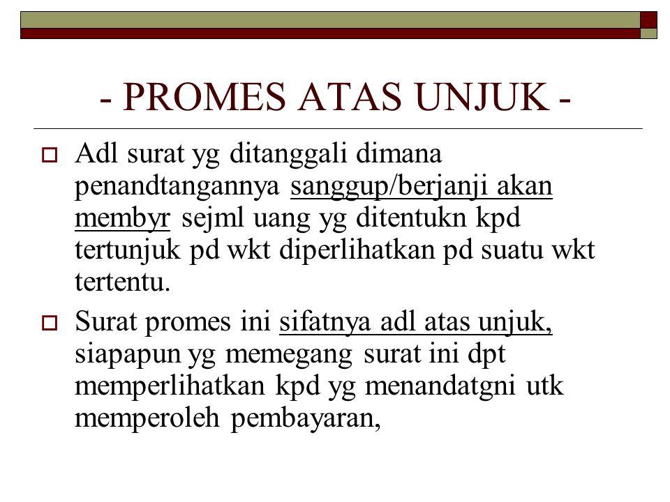 Syarat formal Promes atas unjuk  Tandatangan penerbit  Janji utk membayar sejml uang  Penanggalan