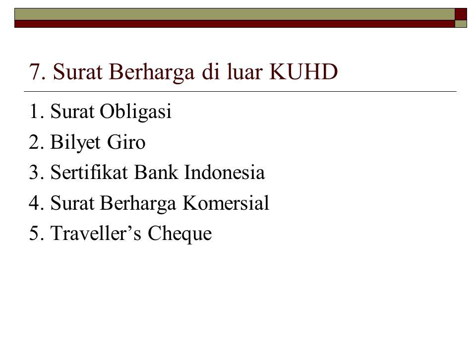 7. Surat Berharga di luar KUHD 1. Surat Obligasi 2. Bilyet Giro 3. Sertifikat Bank Indonesia 4. Surat Berharga Komersial 5. Traveller's Cheque