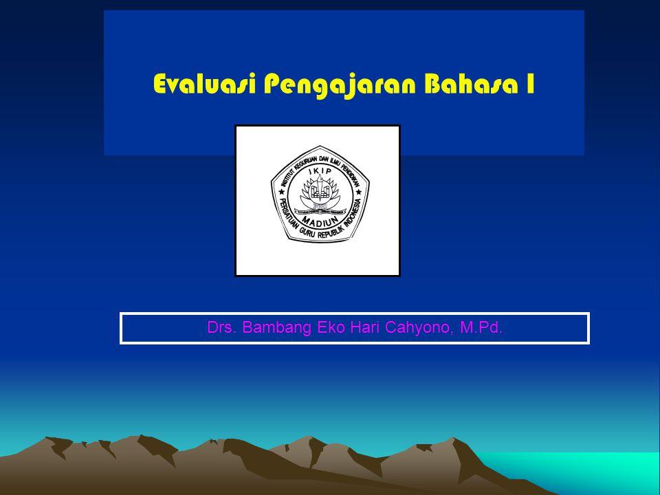 Evaluasi Pengajaran Bahasa I Drs. Bambang Eko Hari Cahyono, M.Pd.