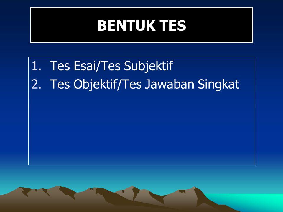 BENTUK TES 1.Tes Esai/Tes Subjektif 2.Tes Objektif/Tes Jawaban Singkat