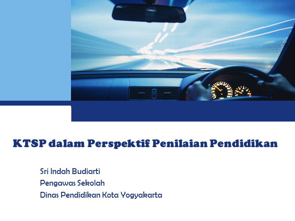 L o g o KTSP dalam Perspektif Penilaian Pendidikan Sri Indah Budiarti Pengawas Sekolah Dinas Pendidikan Kota Yogyakarta