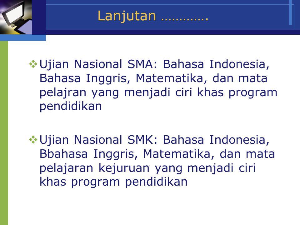 www.themegallery.com Company Name Lanjutan ………….  Ujian Nasional SMA: Bahasa Indonesia, Bahasa Inggris, Matematika, dan mata pelajran yang menjadi ci