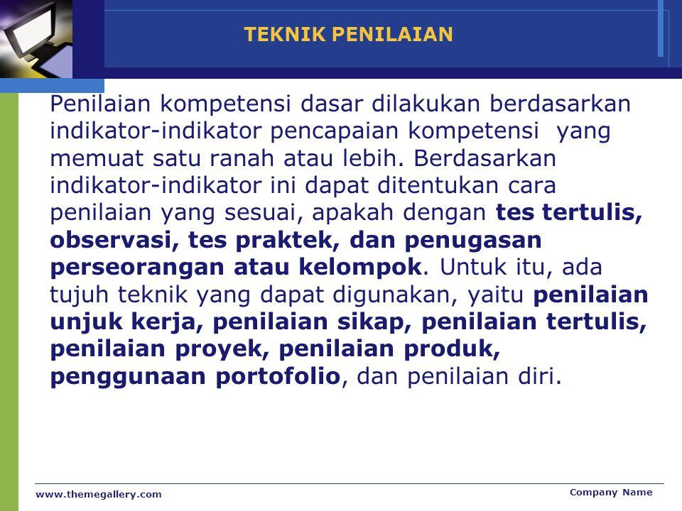 www.themegallery.com Company Name TEKNIK PENILAIAN Penilaian kompetensi dasar dilakukan berdasarkan indikator-indikator pencapaian kompetensi yang mem