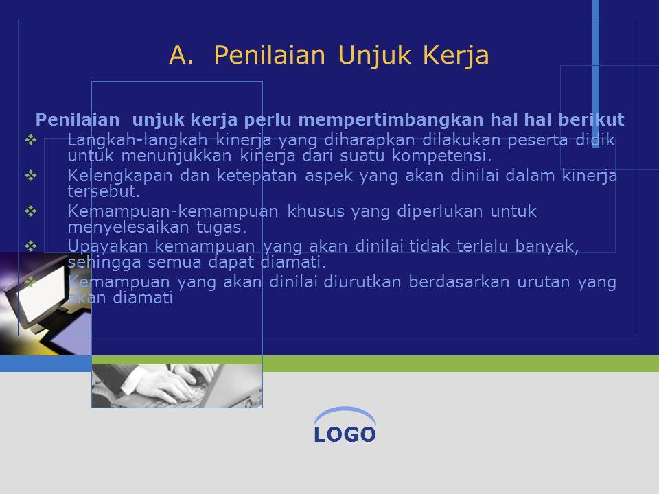 LOGO A. Penilaian Unjuk Kerja Penilaian unjuk kerja perlu mempertimbangkan hal hal berikut  Langkah-langkah kinerja yang diharapkan dilakukan peserta