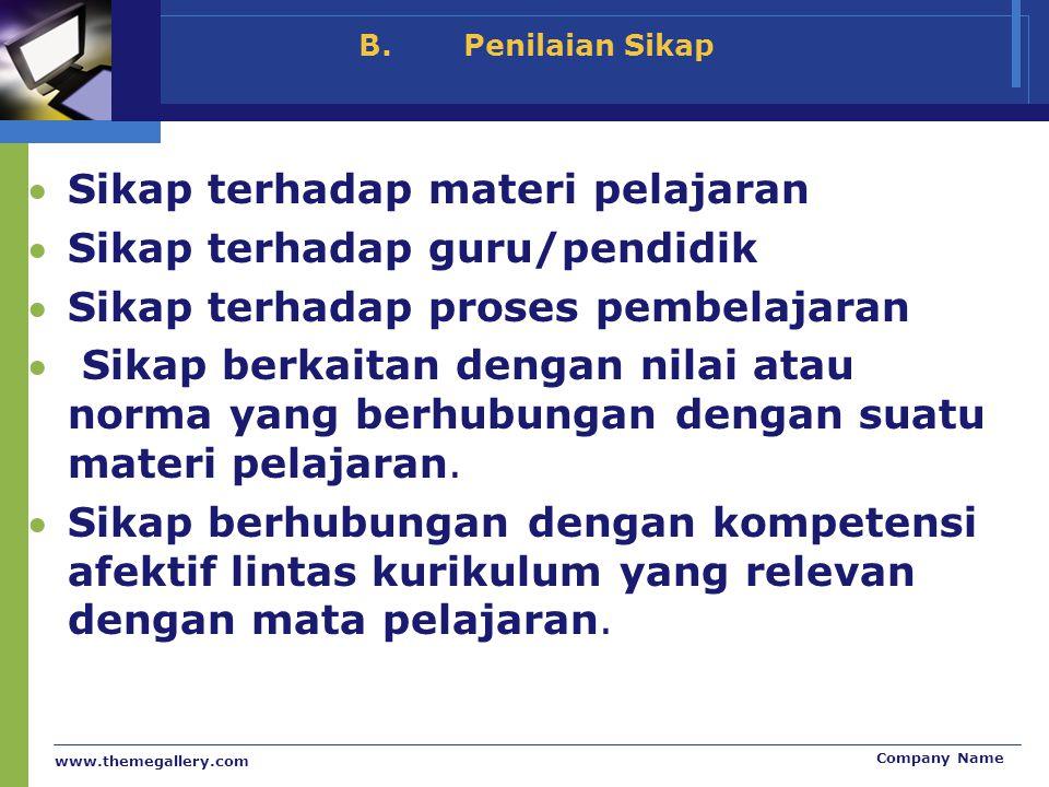 www.themegallery.com Company Name B.Penilaian Sikap Sikap terhadap materi pelajaran Sikap terhadap guru/pendidik Sikap terhadap proses pembelajaran