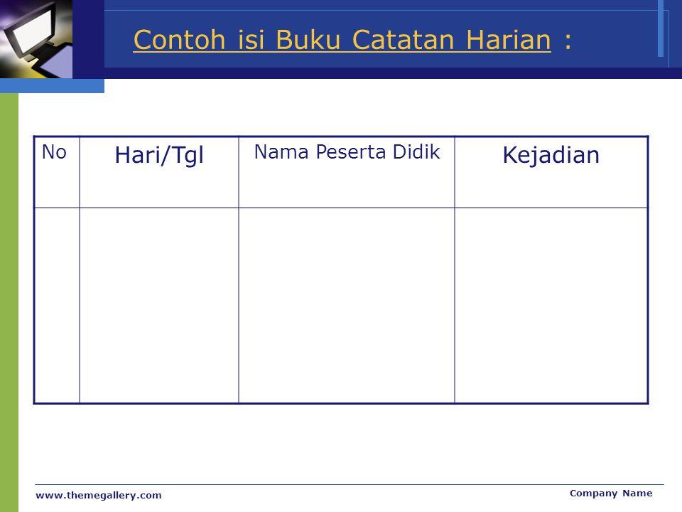 www.themegallery.com Company Name Contoh isi Buku Catatan Harian : No Hari/Tgl Nama Peserta Didik Kejadian