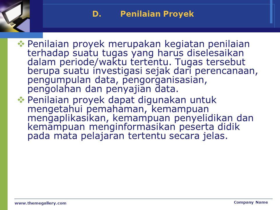 www.themegallery.com Company Name D.Penilaian Proyek  Penilaian proyek merupakan kegiatan penilaian terhadap suatu tugas yang harus diselesaikan dala
