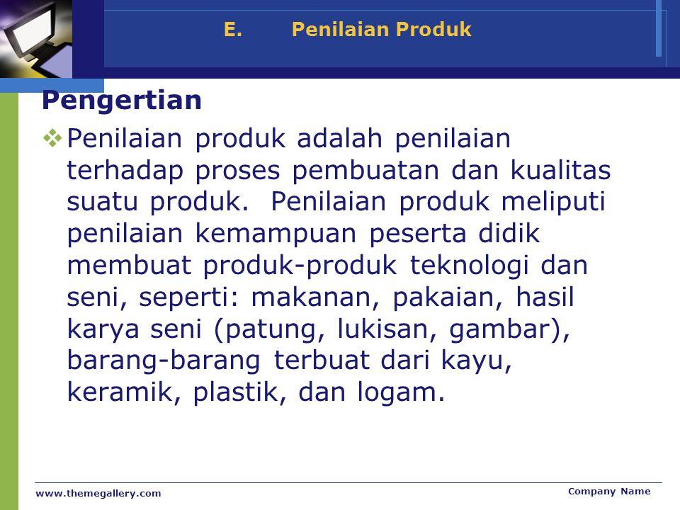 www.themegallery.com Company Name E.Penilaian Produk Pengertian  Penilaian produk adalah penilaian terhadap proses pembuatan dan kualitas suatu produ