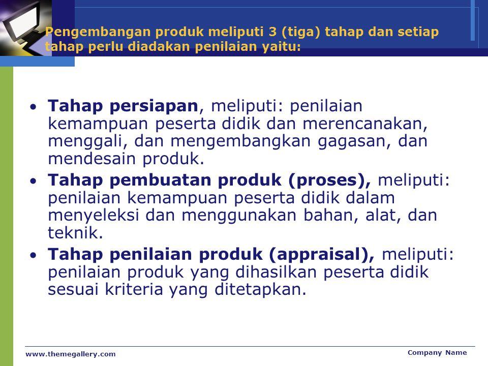www.themegallery.com Company Name Pengembangan produk meliputi 3 (tiga) tahap dan setiap tahap perlu diadakan penilaian yaitu: Tahap persiapan, melip
