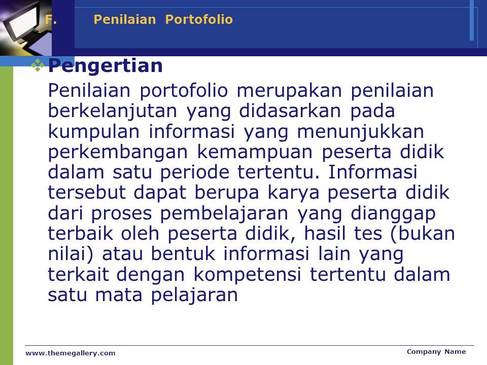 www.themegallery.com Company Name F.Penilaian Portofolio  Pengertian Penilaian portofolio merupakan penilaian berkelanjutan yang didasarkan pada kump