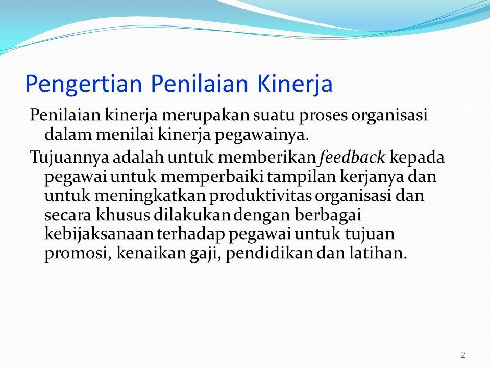 Pengertian Penilaian Kinerja Penilaian kinerja merupakan suatu proses organisasi dalam menilai kinerja pegawainya. Tujuannya adalah untuk memberikan f
