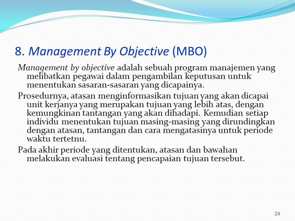 8. Management By Objective (MBO) Management by objective adalah sebuah program manajemen yang melibatkan pegawai dalam pengambilan keputusan untuk men
