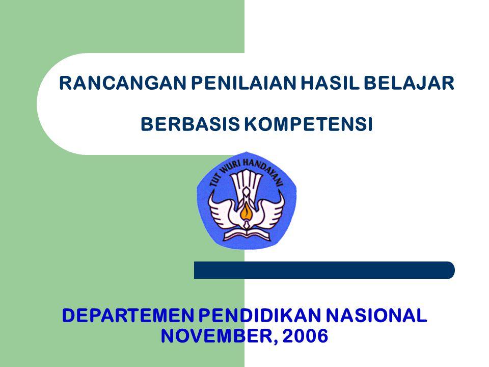 RANCANGAN PENILAIAN HASIL BELAJAR BERBASIS KOMPETENSI DEPARTEMEN PENDIDIKAN NASIONAL NOVEMBER, 2006
