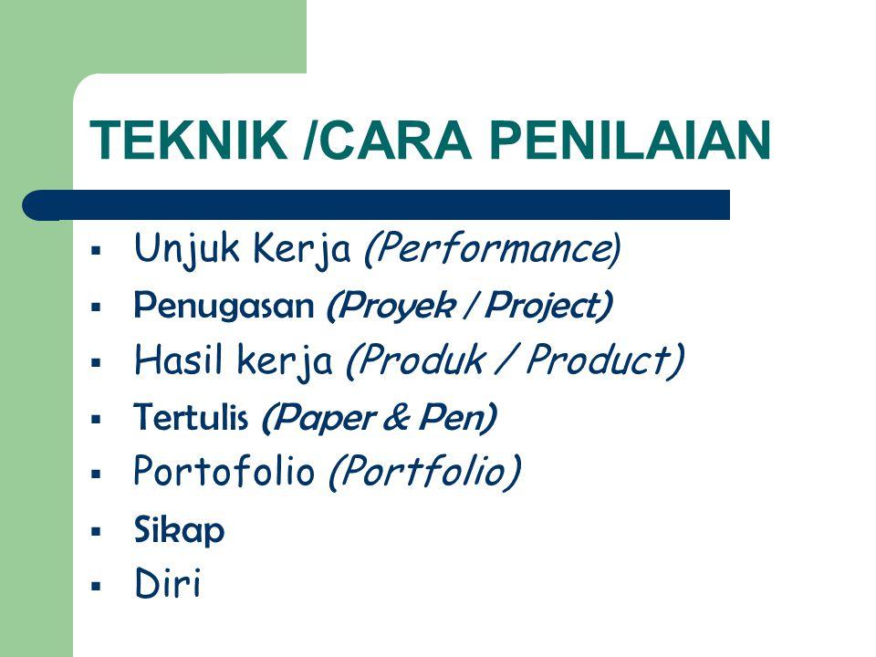 TEKNIK /CARA PENILAIAN  Unjuk Kerja (Performance )  Penugasan (Proyek / Project)  Hasil kerja (Produk / Product)  Tertulis (Paper & Pen)  Portofolio (Portfolio)  Sikap  Diri