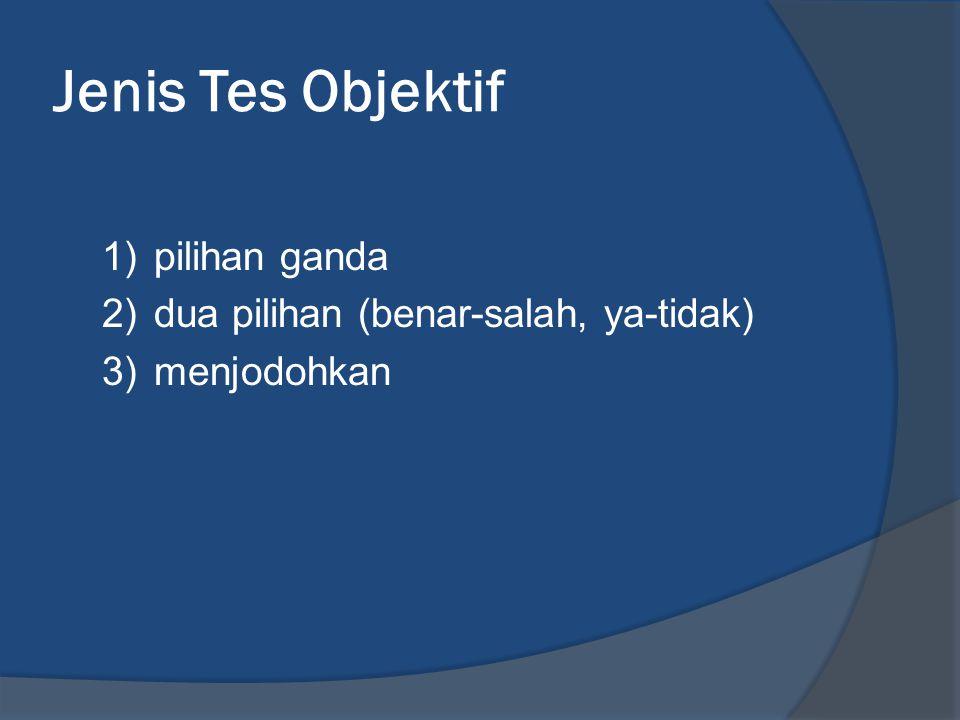 Jenis Tes Objektif 1)pilihan ganda 2)dua pilihan (benar-salah, ya-tidak) 3)menjodohkan