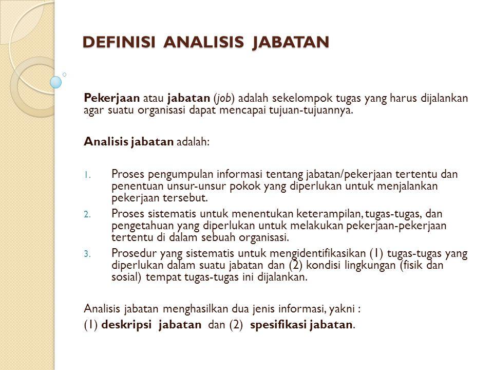 DEFINISI ANALISIS JABATAN Pekerjaan atau jabatan (job) adalah sekelompok tugas yang harus dijalankan agar suatu organisasi dapat mencapai tujuan-tujua