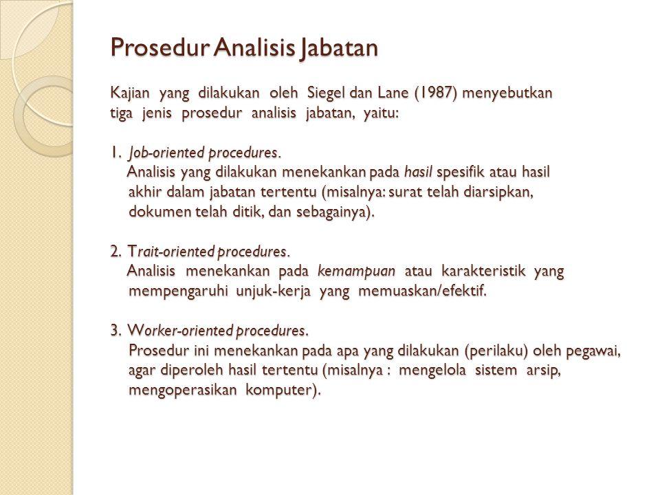 Prosedur Analisis Jabatan Kajian yang dilakukan oleh Siegel dan Lane (1987) menyebutkan tiga jenis prosedur analisis jabatan, yaitu: 1. Job-oriented p