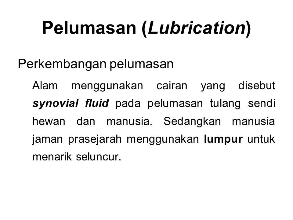 Perkembangan pelumasan Alam menggunakan cairan yang disebut synovial fluid pada pelumasan tulang sendi hewan dan manusia. Sedangkan manusia jaman pras