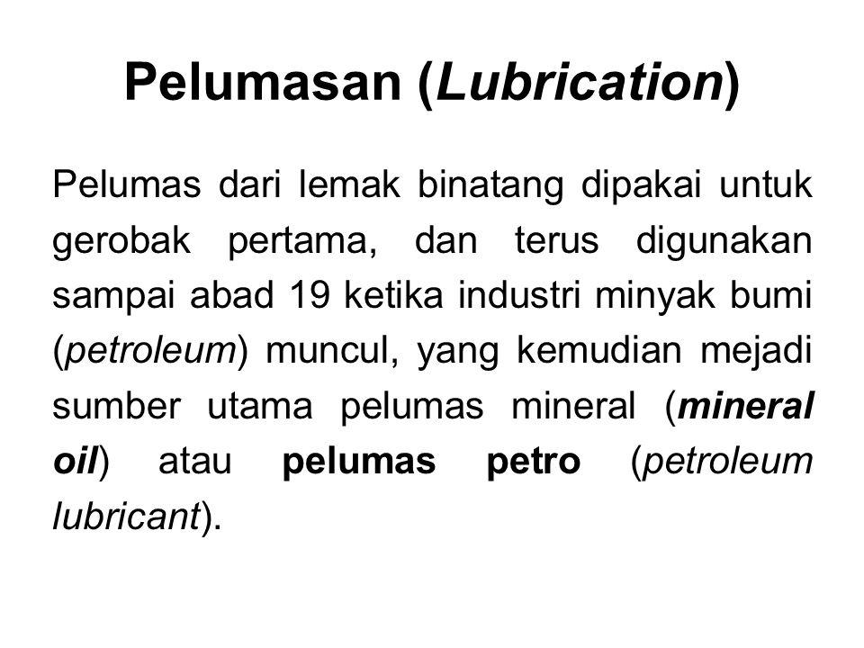 Pelumas dari lemak binatang dipakai untuk gerobak pertama, dan terus digunakan sampai abad 19 ketika industri minyak bumi (petroleum) muncul, yang kem