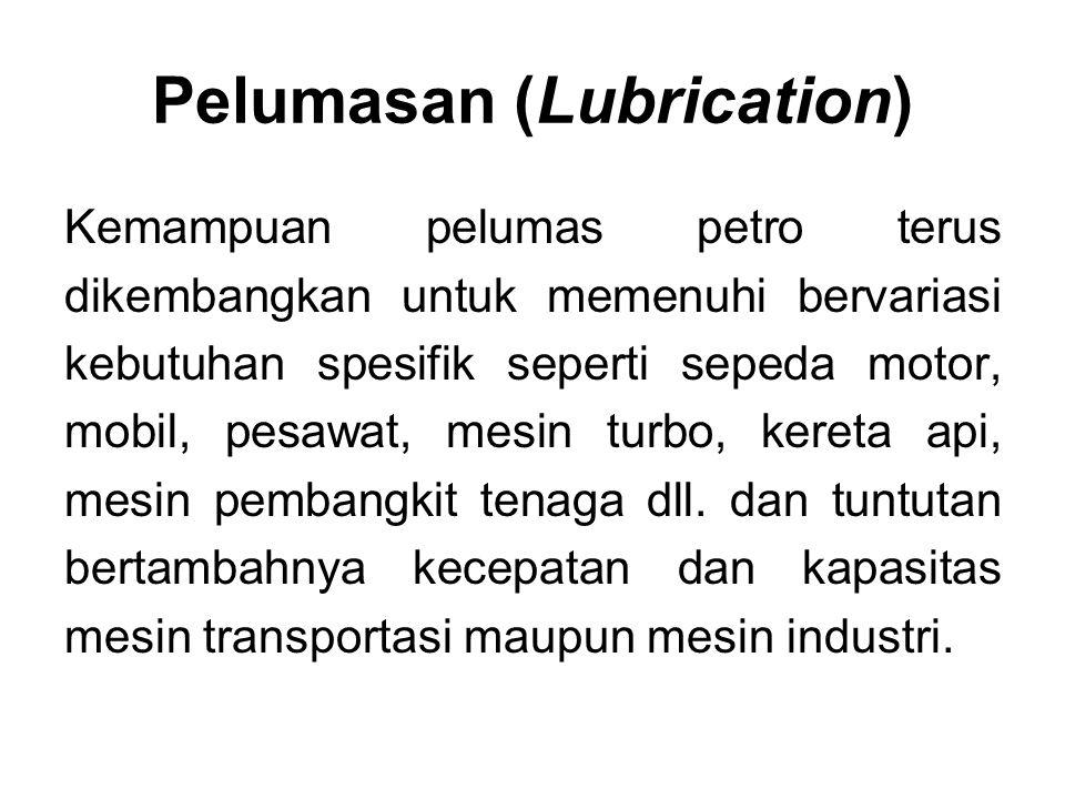 Kemampuan pelumas petro terus dikembangkan untuk memenuhi bervariasi kebutuhan spesifik seperti sepeda motor, mobil, pesawat, mesin turbo, kereta api,