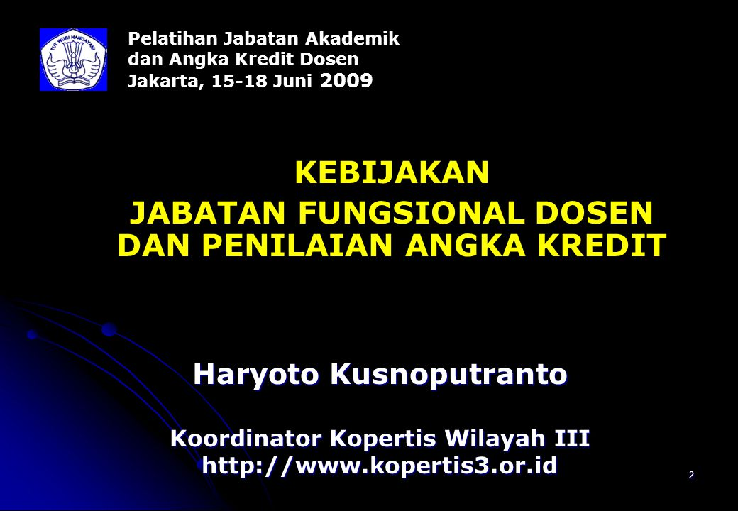2 Pelatihan Jabatan Akademik dan Angka Kredit Dosen Jakarta, 15-18 Juni 2009 KEBIJAKAN JABATAN FUNGSIONAL DOSEN DAN PENILAIAN ANGKA KREDIT Haryoto Kusnoputranto Koordinator Kopertis Wilayah III http://www.kopertis3.or.id