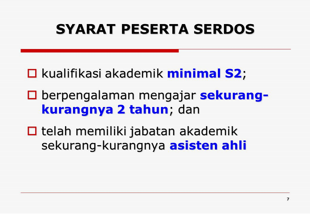 7 SYARAT PESERTA SERDOS  kualifikasi akademik minimal S2;  berpengalaman mengajar sekurang- kurangnya 2 tahun; dan  telah memiliki jabatan akademik sekurang-kurangnya asisten ahli