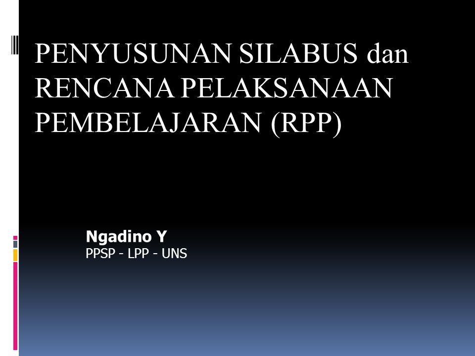 Ngadino Y PPSP - LPP - UNS PENYUSUNAN SILABUS dan RENCANA PELAKSANAAN PEMBELAJARAN (RPP)