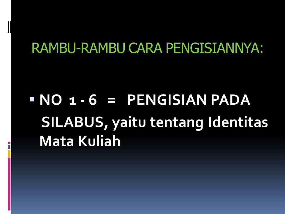 RAMBU-RAMBU CARA PENGISIANNYA:  NO 1 - 6 = PENGISIAN PADA SILABUS, yaitu tentang Identitas Mata Kuliah
