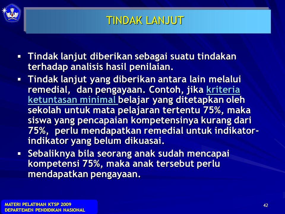MATERI PELATIHAN KTSP 2009 DEPARTEMEN PENDIDIKAN NASIONAL 41 - Apa telah menguasai kompetensi sesuai indikator - Tidak semua indikator dinilai, pilih