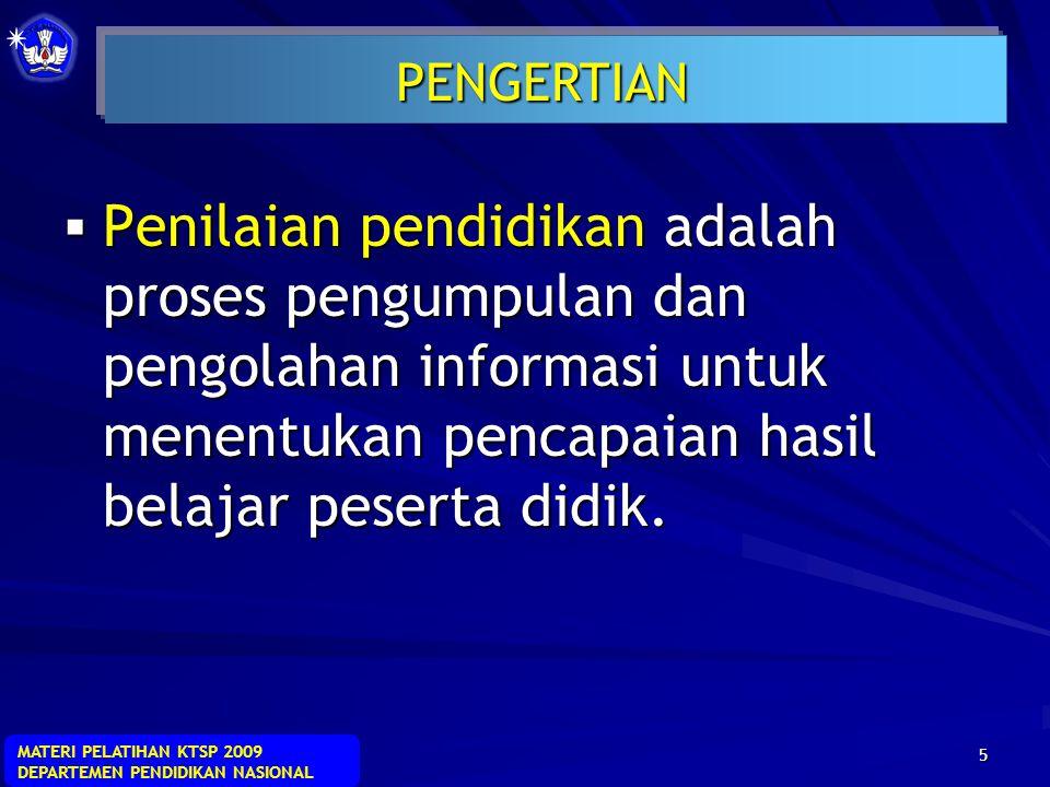 MATERI PELATIHAN KTSP 2009 DEPARTEMEN PENDIDIKAN NASIONAL 4 Penilaian (assessment): kegiatan untuk memperoleh informasi tentang pencapaian dan kemajua