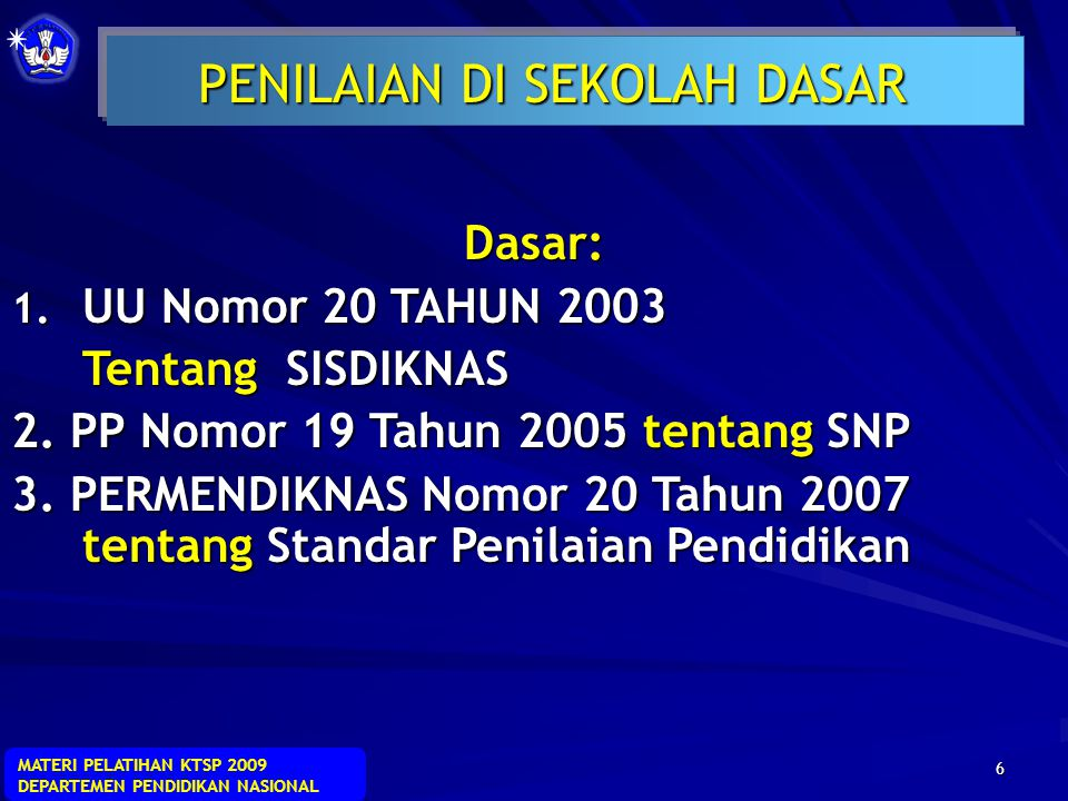 MATERI PELATIHAN KTSP 2009 DEPARTEMEN PENDIDIKAN NASIONAL 5  Penilaian pendidikan adalah proses pengumpulan dan pengolahan informasi untuk menentukan