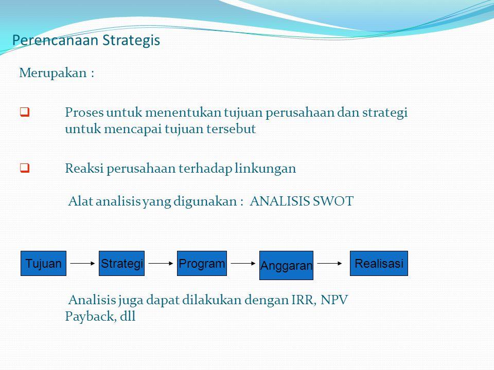 Perencanaan Strategis Merupakan :  Proses untuk menentukan tujuan perusahaan dan strategi untuk mencapai tujuan tersebut  Reaksi perusahaan terhadap