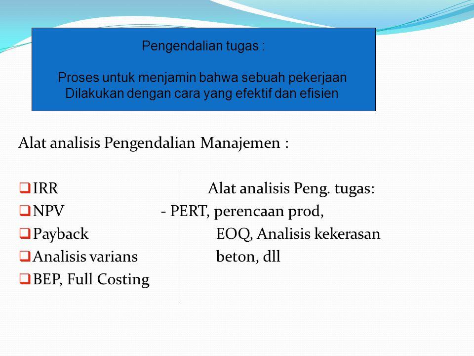 Alat analisis Pengendalian Manajemen :  IRRAlat analisis Peng. tugas:  NPV- PERT, perencaan prod,  Payback EOQ, Analisis kekerasan  Analisis varia