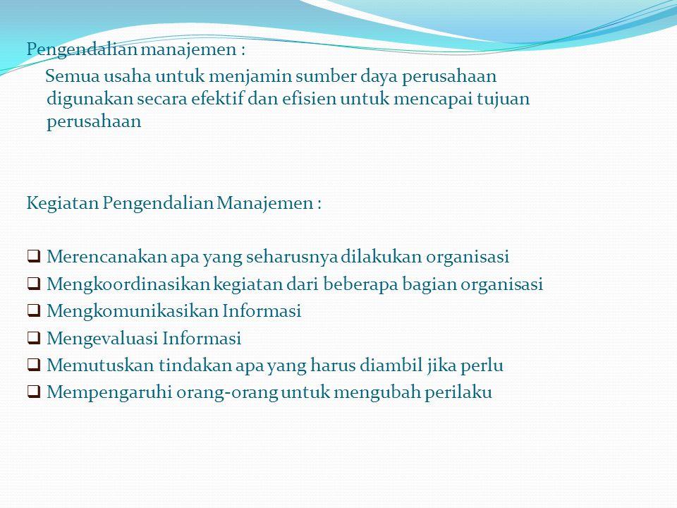 Pengendalian manajemen : Semua usaha untuk menjamin sumber daya perusahaan digunakan secara efektif dan efisien untuk mencapai tujuan perusahaan Kegia