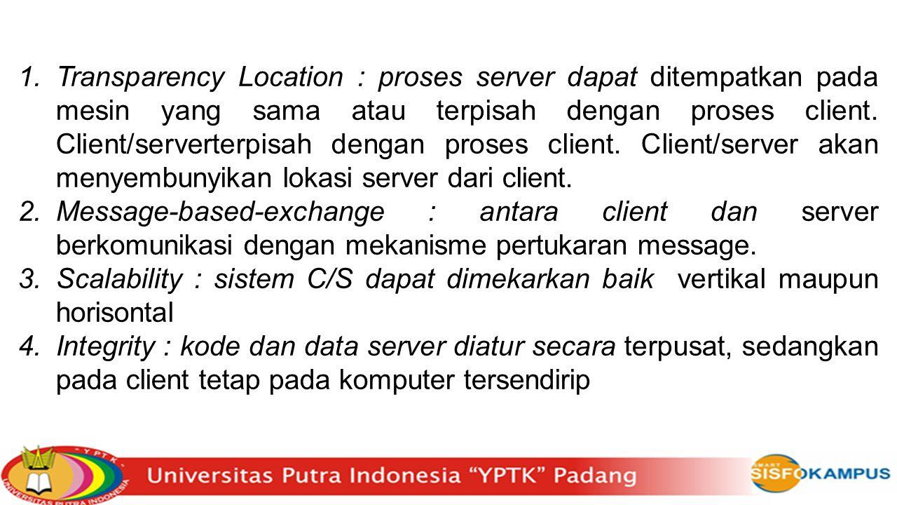 1.Transparency Location : proses server dapat ditempatkan pada mesin yang sama atau terpisah dengan proses client. Client/serverterpisah dengan proses