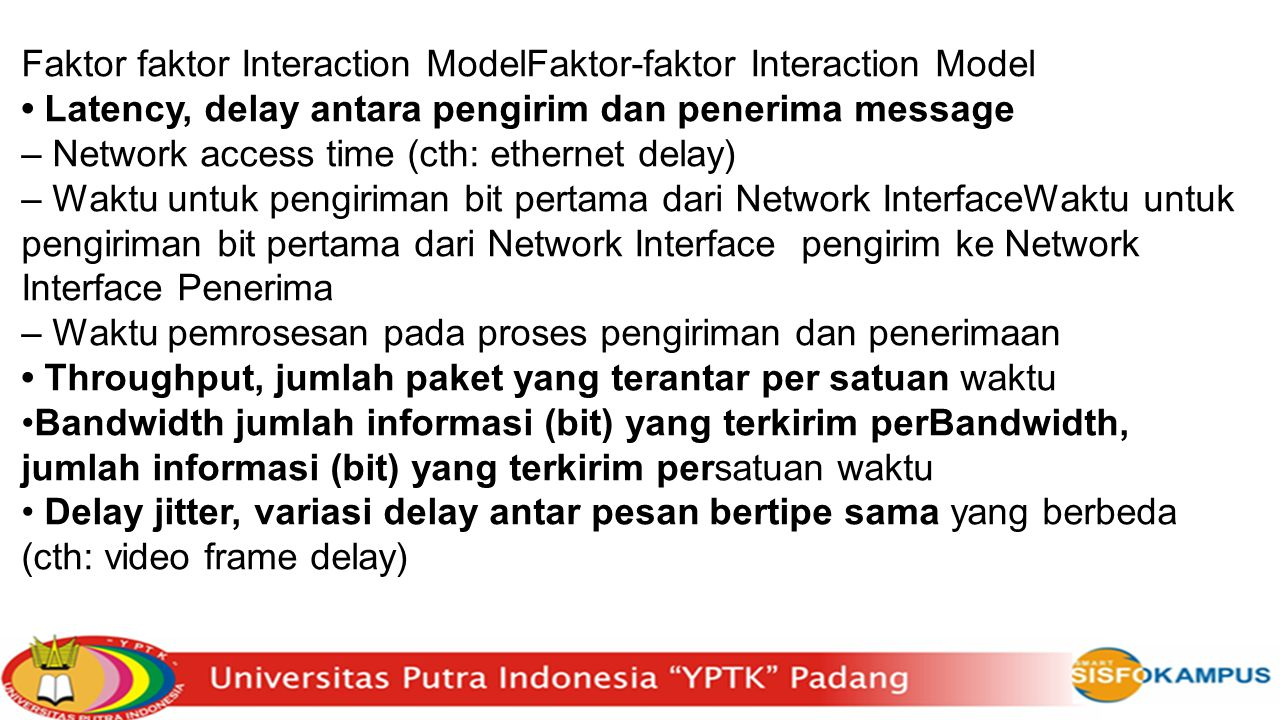 Faktor faktor Interaction ModelFaktor-faktor Interaction Model Latency, delay antara pengirim dan penerima message – Network access time (cth: etherne