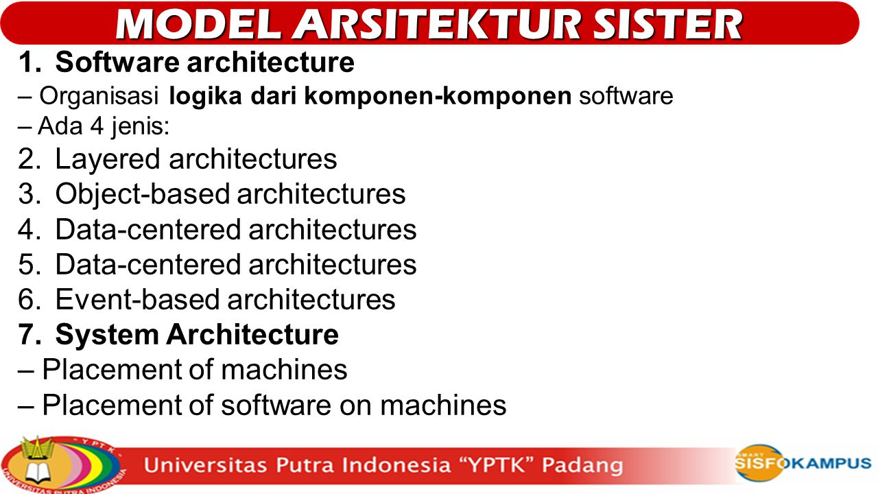 1.Software architecture – Organisasi logika dari komponen-komponen software – Ada 4 jenis: 2.Layered architectures 3.Object-based architectures 4.Data