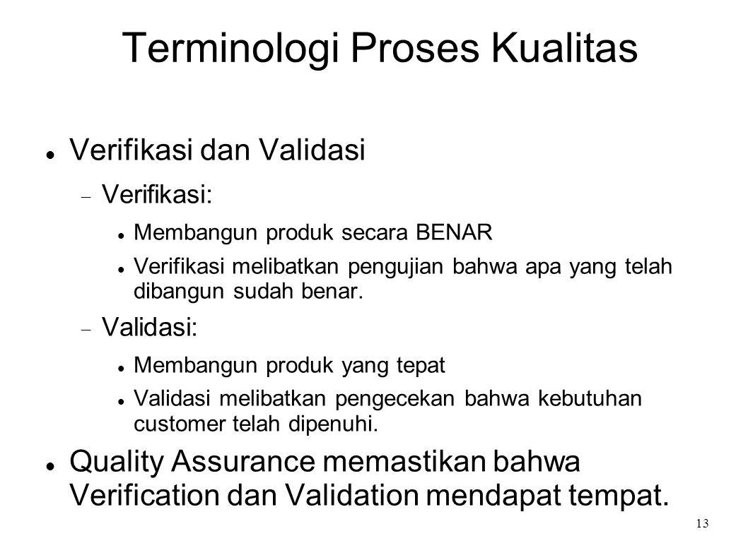 13 Terminologi Proses Kualitas Verifikasi dan Validasi  Verifikasi: Membangun produk secara BENAR Verifikasi melibatkan pengujian bahwa apa yang tela