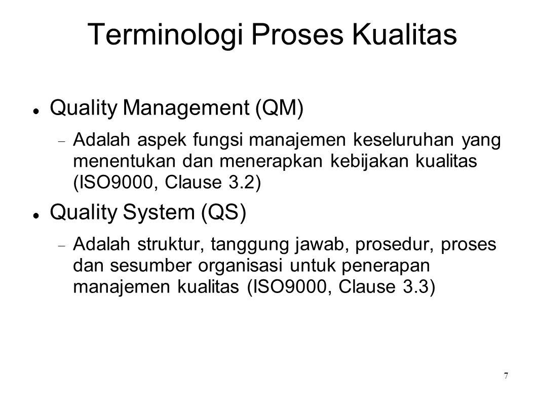 8 Terminologi Proses Kualitas Quality Control (QC)  Adalah teknik dan aktifitas operasional yang digunakan untuk memenuhi kebutuhan kualitas (ISO9000, Clause 3.4)  Meliputi evaluasi unjuk kerja, membandingkan tujuan dan tindakan, pengecekan produk