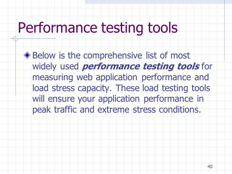 Performance testing tools Below is the comprehensive list of most widely used performance testing tools for measuring web application performance and
